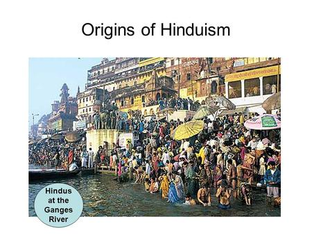 Origins of Hinduism Hindus at the Ganges River. Indian Society Divides As Aryan society became more complex, their society began to divide into groups.