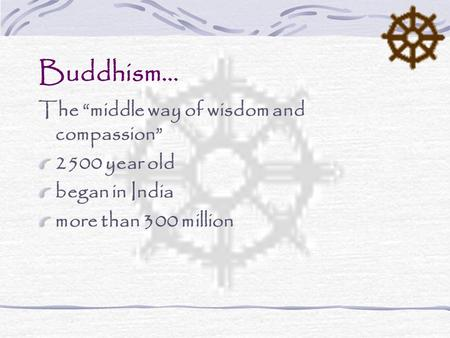 "Buddhism… The ""middle way of wisdom and compassion"" 2500 year old"