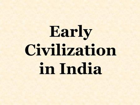 Early Civilization in India. India's Geography North-The Himalaya Mountains, the highest mountains in the world Ganges River Valley- rich land Deccan-dry.