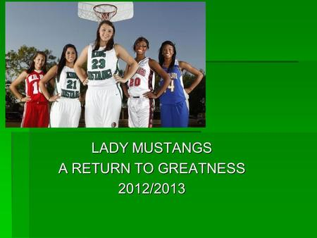 LADY MUSTANGS A RETURN TO GREATNESS 2012/2013. HOW WILL WE BECOME STRONGER?  Motivation  Goal Setting  Arousal  Anxiety  Mental Rehearsal  Aggression.
