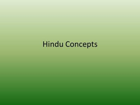 Hindu Concepts. Upanishads A sacred text of Hinduism Written as a dialogue (like prose/poetry) Insights to external and internal reality.
