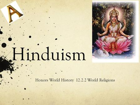 Hinduism Honors World History 12.2.2 World Religions.