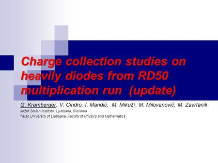 Charge collection studies on heavily diodes from RD50 multiplication run (update) G. Kramberger, V. Cindro, I. Mandić, M. Mikuž Ϯ, M. Milovanović, M. Zavrtanik.