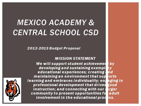 2012-2013 Budget Proposal MISSION STATEMENT We will support student achievement by developing and sustaining exemplary educational experiences; creating.