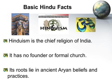 Basic Hindu Facts It has no founder or formal church.