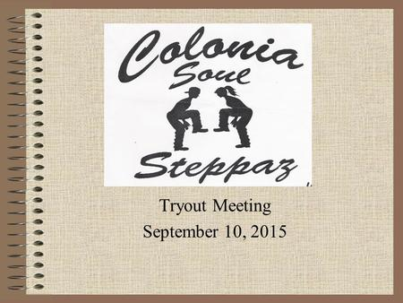 Tryout Meeting September 10, 2015. Agenda Introduction New Jersey State Step Association Team Rules TRYOUTS Practice Parent Participation Calendar of.