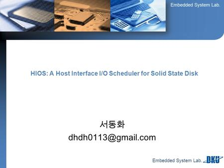 Embedded System Lab. 서동화 HIOS: A Host Interface I/O Scheduler for Solid State Disk.
