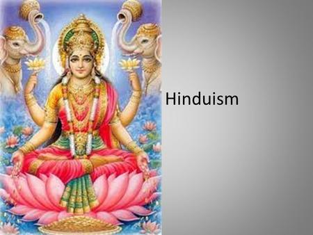 Hinduism. Basic Teachings Mostly practiced by people in India One of the oldest religions No specific founder Practices vary.
