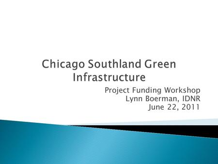Project Funding Workshop Lynn Boerman, IDNR June 22, 2011.
