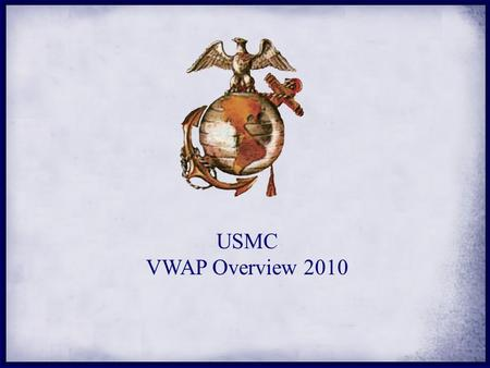 USMC VWAP Overview 2010. VWAP: PURPOSE & GOALS Ensure that victims and witnesses receive appropriate response and assistance Protect victims from further.