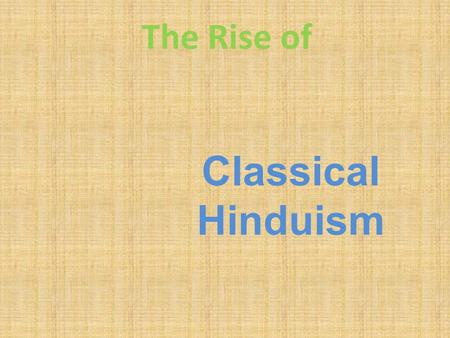 The Rise of Classical Hinduism. Why was Brahminism under attack in the early Classical Era? The emphasis on rituals was essentially meaningless to the.