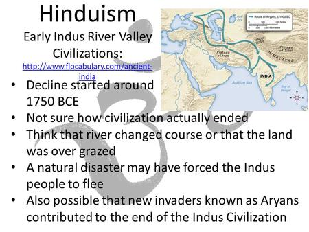Hinduism Early Indus River Valley Civilizations:  india  india Decline started around.