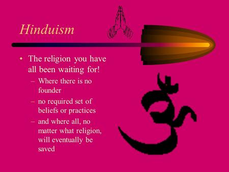 Hinduism The religion you have all been waiting for!
