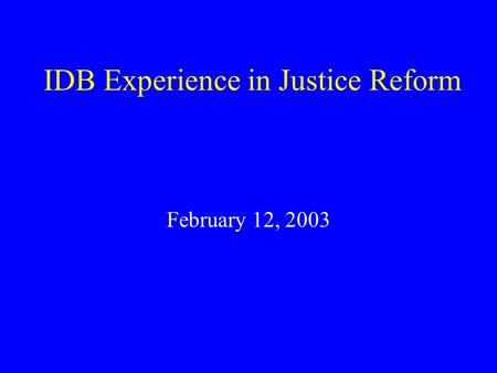 IDB Experience in Justice Reform February 12, 2003.