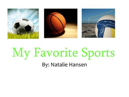My Favorite Sports By: Natalie Hansen. Facts About Soccer: Soccer has been around for a while. It originated from England in 1863. And has been played.