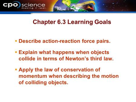 Chapter 6.3 Learning Goals  Describe action-reaction force pairs.  Explain what happens when objects collide in terms of Newton's third law.  Apply.