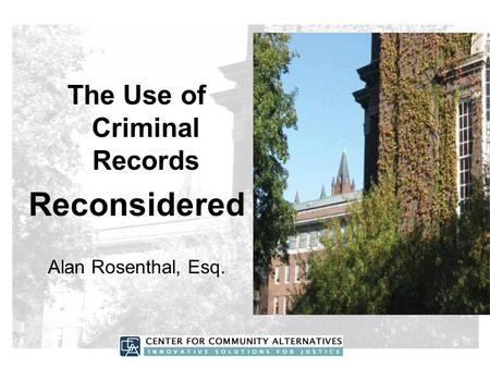 The Use of Criminal Records Reconsidered Alan Rosenthal, Esq.