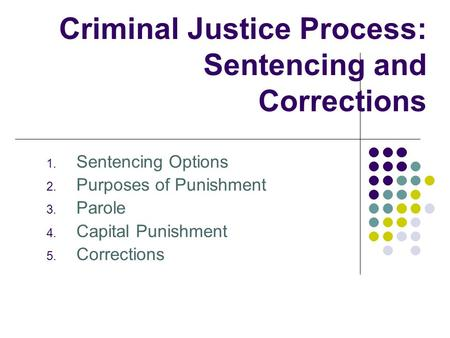 Criminal Justice Process: Sentencing and Corrections