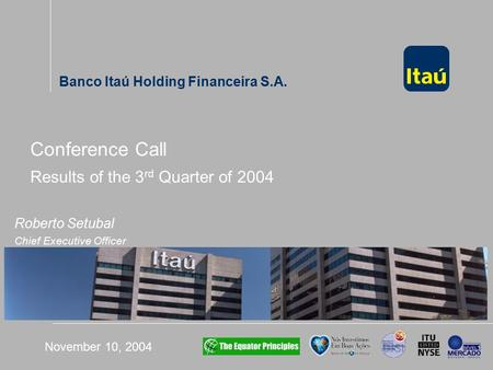 Banco Itaú Holding Financeira S.A. -------------- Banco Itaú Holding Financeira S.A. November 10, 2004 Conference Call Results of the 3 rd Quarter of 2004.
