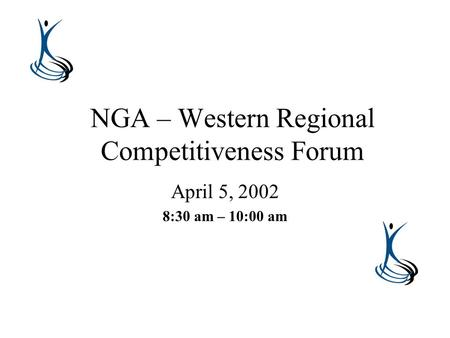 NGA – Western Regional Competitiveness Forum April 5, 2002 8:30 am – 10:00 am.