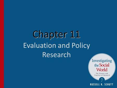 Chapter 11 Chapter 11 Evaluation and Policy Research.