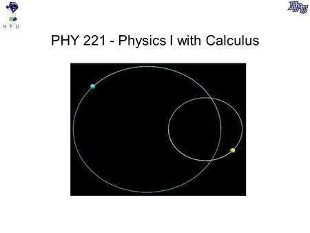 PHY 221 - Physics I with Calculus. Syllabus Course web site: