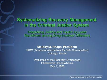 Systematizing Recovery Management in the Criminal Justice System Integrating Justice and Health to Lower Recidivism among Drug-Involved Offenders Melody.