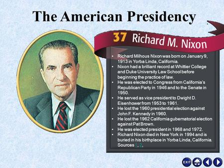 Richard M. Nixon Richard Milhous Nixon was born on January 9, 1913 in Yorba Linda, California. Nixon had a brilliant record at Whittier College and Duke.