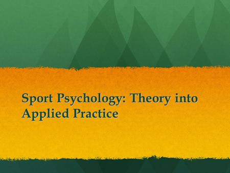 Sport Psychology: Theory into Applied Practice. The Sport Psychology Network Gobinder Gill.