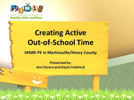 Creating Active Out-of-School Time SPARK PE in Martinsville/Henry County Presented by: Ann Favero and Kayla Craddock.