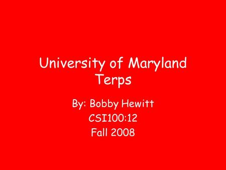 University of Maryland Terps By: Bobby Hewitt CSI100:12 Fall 2008.