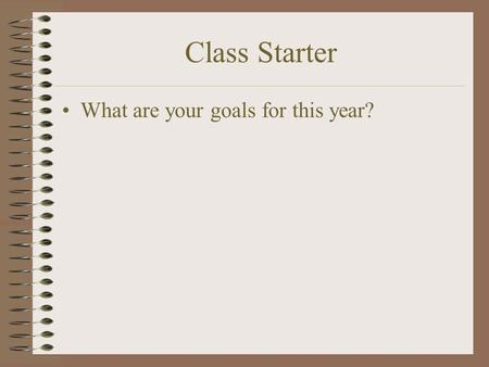 Class Starter What are your goals for this year?