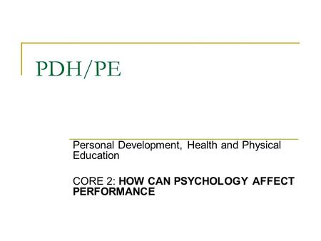 PDH/PE Personal Development, Health and Physical Education CORE 2: HOW CAN PSYCHOLOGY AFFECT PERFORMANCE.