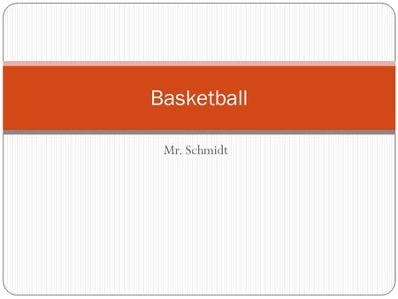 Basketball Mr. Schmidt.