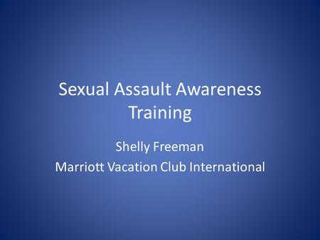 Sexual Assault Awareness Training Shelly Freeman Marriott Vacation Club International.