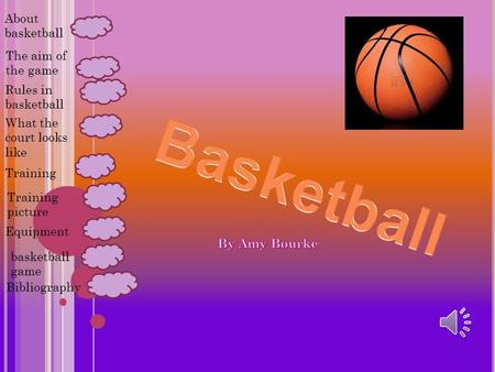The aim of the game About basketball Rules in basketball What the court looks like Training basketball game Bibliography Training picture Equipment.