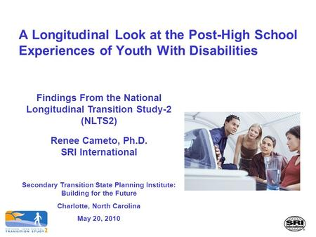 A Longitudinal Look at the Post-High School Experiences of Youth With Disabilities Findings From the National Longitudinal Transition Study-2 (NLTS2) Renee.