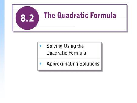 Solving Using the Quadratic Formula Each time we solve by completing the square, the procedure is the same. In mathematics, when a procedure is repeated.