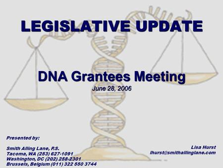 LEGISLATIVE UPDATE DNA Grantees Meeting June 28, 2006 Presented by: Smith Alling Lane, P.S. Tacoma, WA (253) 627-1091 Washington, DC (202) 258-2301 Brussels,