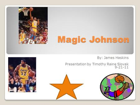 Magic Johnson By: James Haskins Presentation by Timothy Raine Slovak 9-21-11.