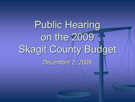 Public Hearing on the 2009 Skagit County Budget December 2, 2008.