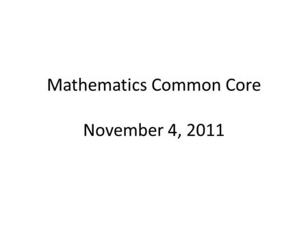 Mathematics Common Core November 4, 2011. Last Session Eight Standards of Mathematical Practice 1.Make sense of problems and persevere in solving them.