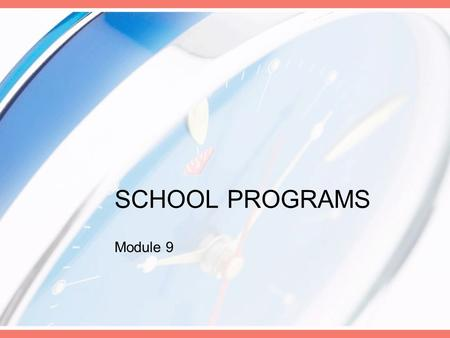 SCHOOL PROGRAMS Module 9. School Programs: Elementary and Secondary Policy Requirements Best Start/Full Day Learning Student Success/Learning to 18/Transitions.