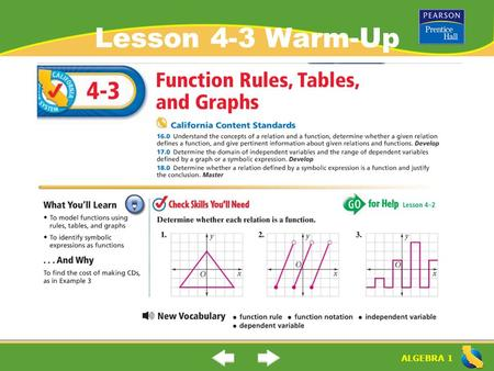 "ALGEBRA 1 Lesson 4-3 Warm-Up. ALGEBRA 1 ""Function Rules, Tables, and Graphs"" (4-3) What is a ""function rule""? What is a ""function table""? Function Rule:"
