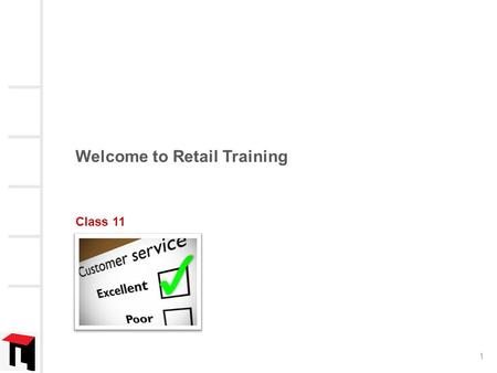 Welcome to Retail Training Class 11 1. What we will learn today Handling customers Creating customer delight How to manage complaints How to handle angry.