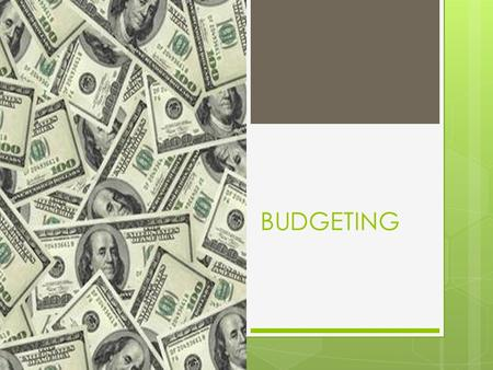 BUDGETING. Budget Categories  Income--$$$ coming IN  Expenses--$$$ going OUT  Fixed  Flexible  Discretionary  Savings (10% of income)