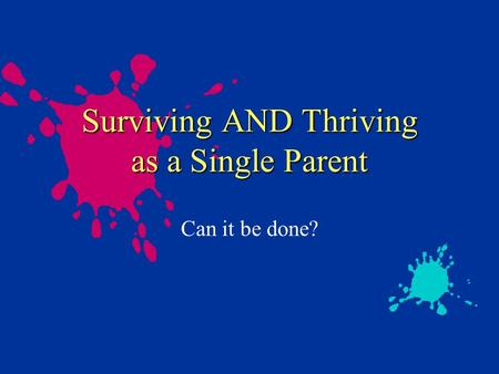 Surviving AND Thriving as a Single Parent Can it be done?