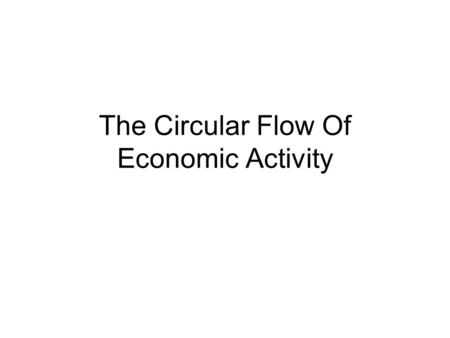 The Circular Flow Of Economic Activity. Answer on a sheet of paper… 1) When you spend money, where do you spend it? 2) Think of the sources of income.
