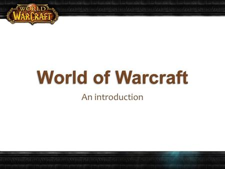An introduction. Released in 2004 by Blizzard Entertainment. The story and myths continue from previous Blizzard games. Burning Crusade expansion was.