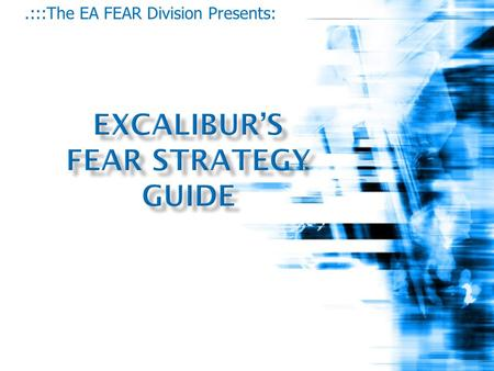 .:::The EA FEAR Division Presents:. When you download FEAR you should be able to load it pretty quickly, so if it's taking long consider the problems.